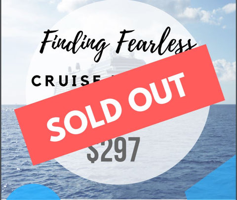 Finding Fearless Cruise- SOLD OUT