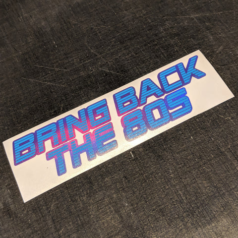 Bring Back The 80s Decal- Special Edition