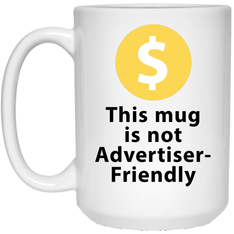This Mug Is Not Advertiser Friendly 15 oz. WHITE
