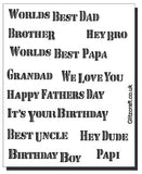 Card sentiments / titles    Titles read 'WORLDS BEST DAD' , 'BROTHER' , 'HEY BRO'  , 'WORLDS BEST PAPA' etc