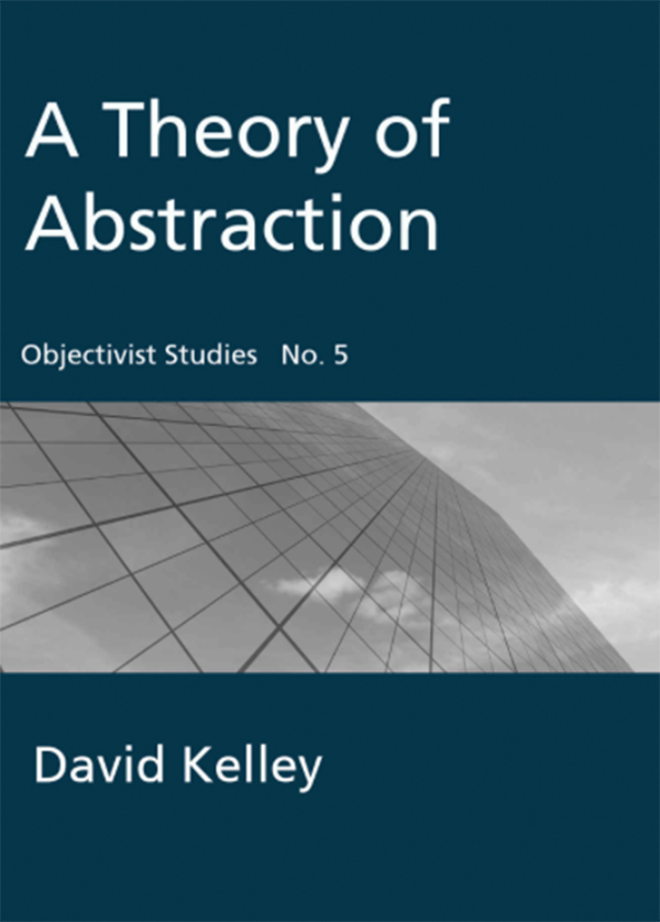 A Theory of Abstraction (Objectivist Studies Book 5)