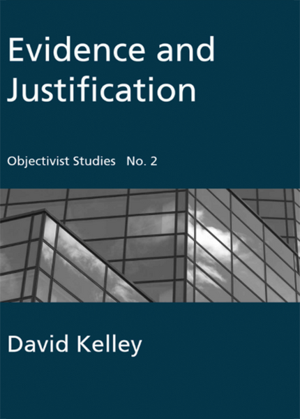 Evidence and Justification (Objectivist Studies Book 2)