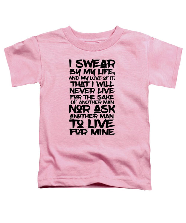 I Swear By My Life - Toddler T-Shirt
