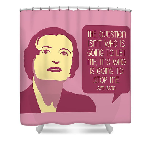 Who Is Going To Stop Me - Shower Curtain
