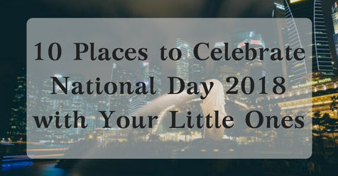 10 Places to Celebrate National Day 2018 at with Your Little Ones!