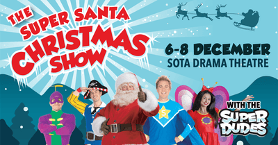 Have a Super Time at The Super Santa Christmas Show with The Superdudes | 6 - 8 Dec 2019