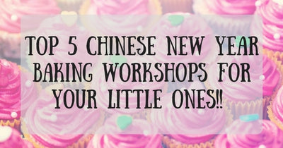 Things to do this Weekend: Top 5 Chinese New Year Baking Workshops Just for Your LOs!