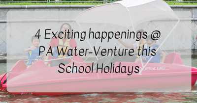 4 Exciting Happenings @ PA Water-Venture this School Holidays