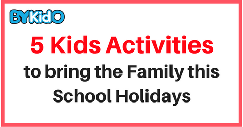 5 Kids Activities to bring the family to this School Holiday!