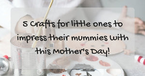 Things to do this Weekend: 5 Crafts for Little Ones to Create this Mother's Day!