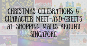 Christmas Celebrations & Character Meet-and-Greets at Shopping Malls around Singapore: A Guide for You & Your Little Ones