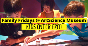 Kids Enter Free On Family Fridays @ ArtScience Museum