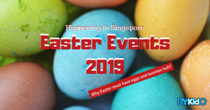 List of Easter Events and Activities for the Family in Singapore!
