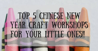 Things to do this Weekend: Top 5 Chinese New Year Craft Workshops Just for Your LOs!