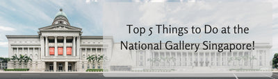 Things to do this Weekend: Top 5 Things to Do With Your LOs @ The National Gallery Singapore!
