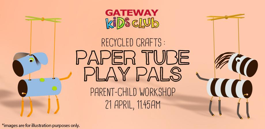 Things to do this Weekend: Create Paper Tubes Play Pals with Your Little Ones @ Gateway Kids Club!