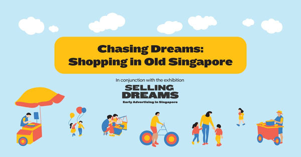Take a Walk Through Olden Singapore at Chasing Dreams: Shopping in Old Singapore