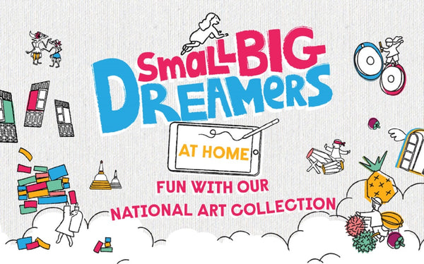 National Gallery Singapore: #SmallBigDreamersAtHome