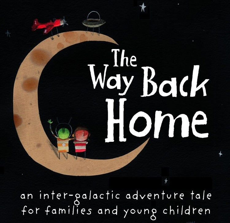 THE WAY BACK HOME Adapted from Oliver Jeffers' Bestseller