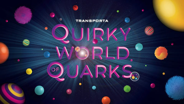 Transport Yourselves Out of this World at TRANSPORTA: Quirky World of Quarks!