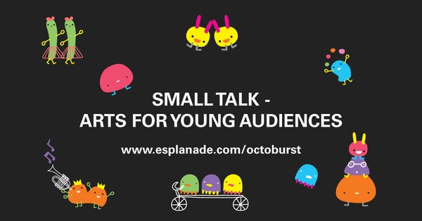 Octoburst! 2020 - Small Talk – Arts for Young Audiences