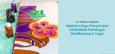 Mother's Day Special: 2.5 Hours Parent and Child Mindfulness, Yoga & Batik Painting Workshop @ Just $150