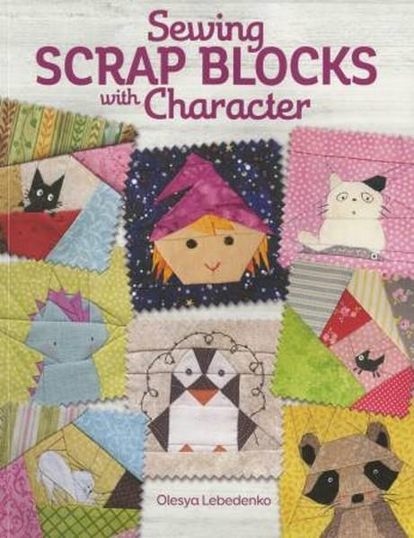 Sewing Scrap Blocks with Character by Olesya Lebedenko available in Canada at The Quilt Store