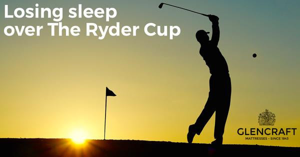Losing sleep over The Ryder Cup