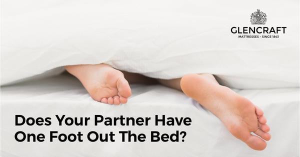 Does Your Partner Have One Foot Out The Bed?