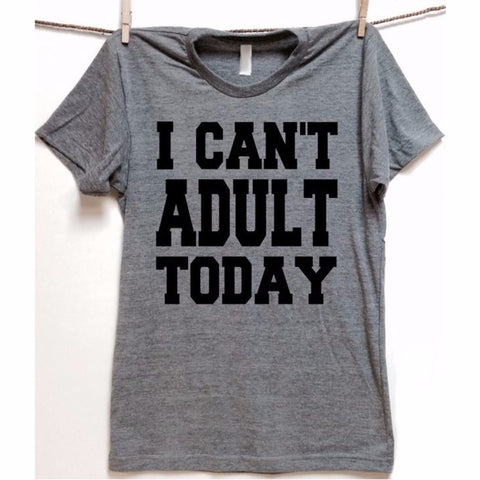 """I Can't ADULT Today Tee"""