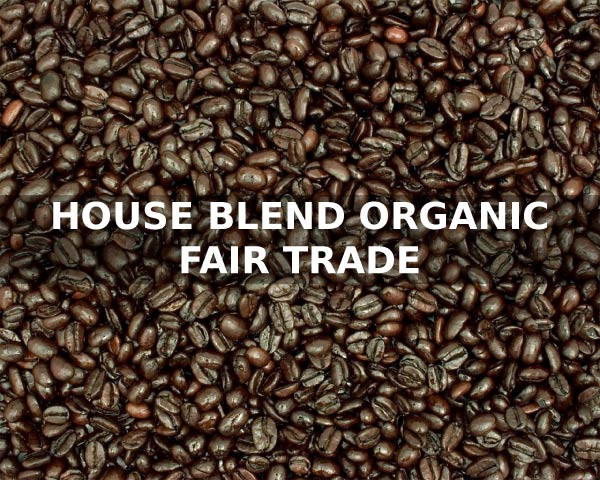 HOUSE BLEND ORGANIC FAIR TRADE