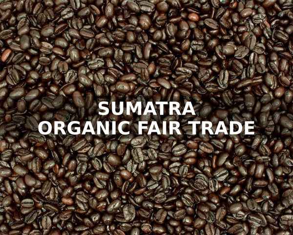 SUMATRA ORGANIC FAIR TRADE FRENCH - McLaughlin Coffee Roasting Company