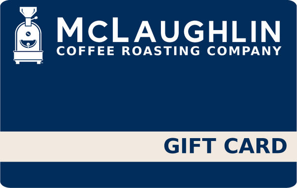Gift Card - McLaughlin Coffee Roasting Company