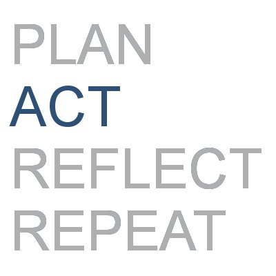 Plan, Act, Reflect, Repeat - Part 2 Now it's time to ACT