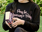 Pray for Rosemary's Baby Sweatshirt
