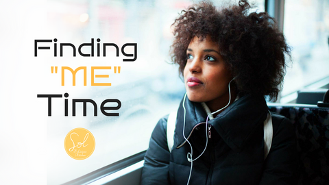 "A Guide For Women: Finding ""Me"" Time"