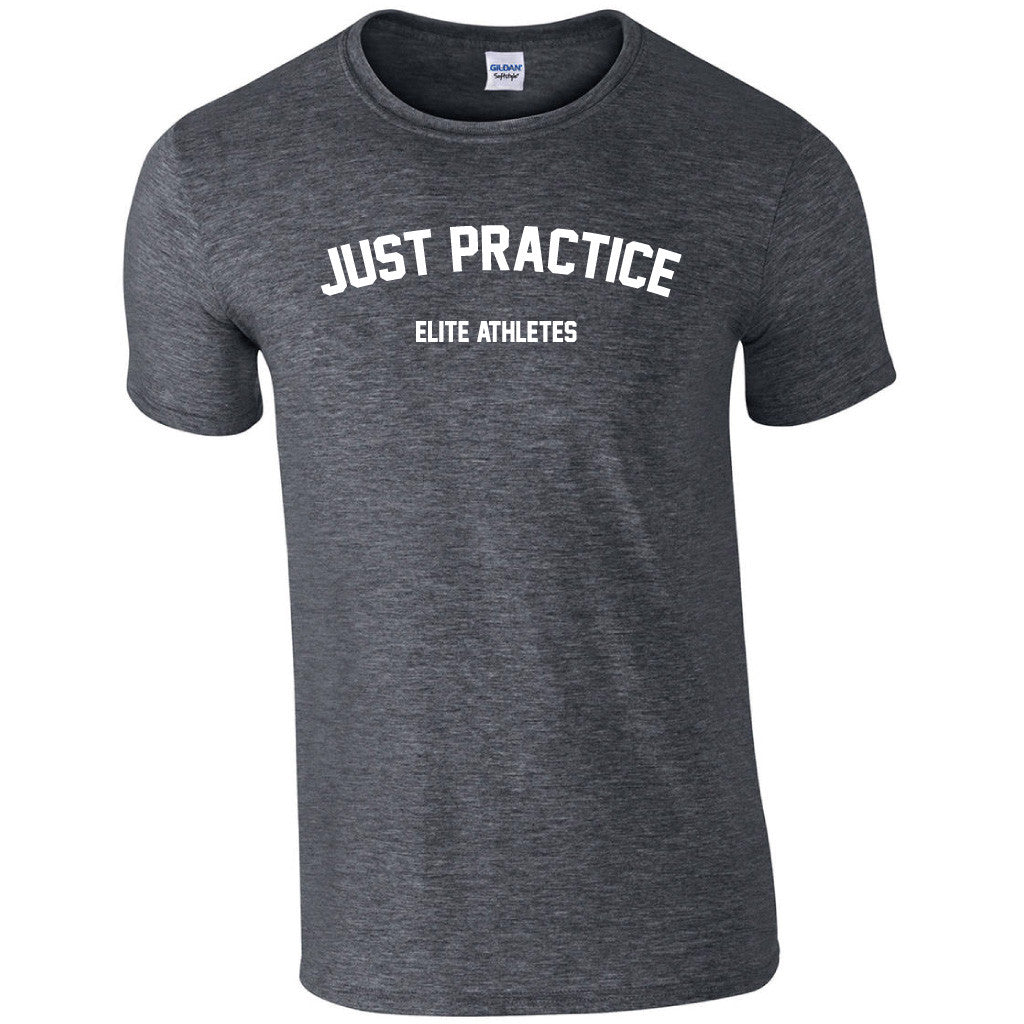 Elite Athletes - Just Practice Shirt