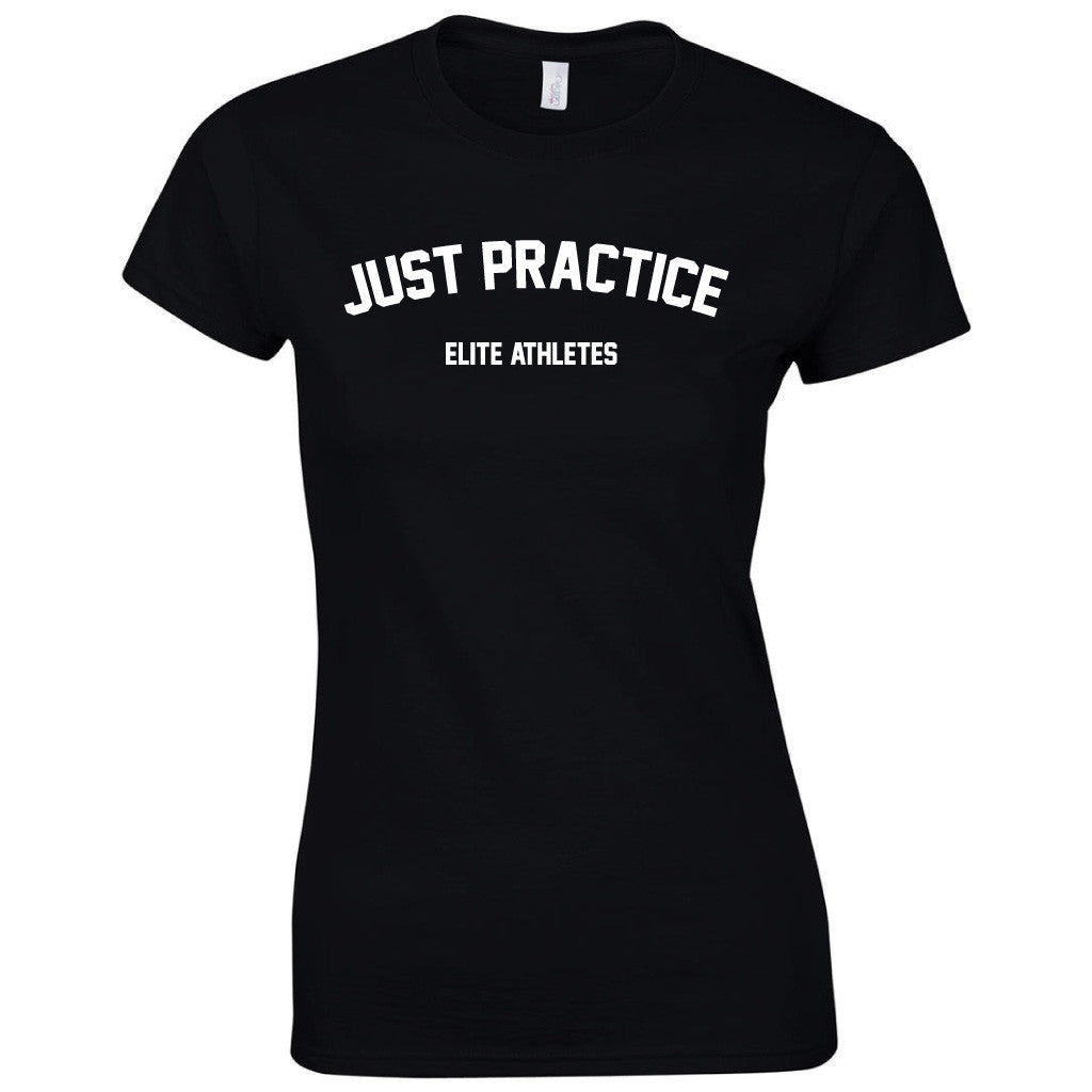 Elite Athletes - Just Practice Shirt Woman