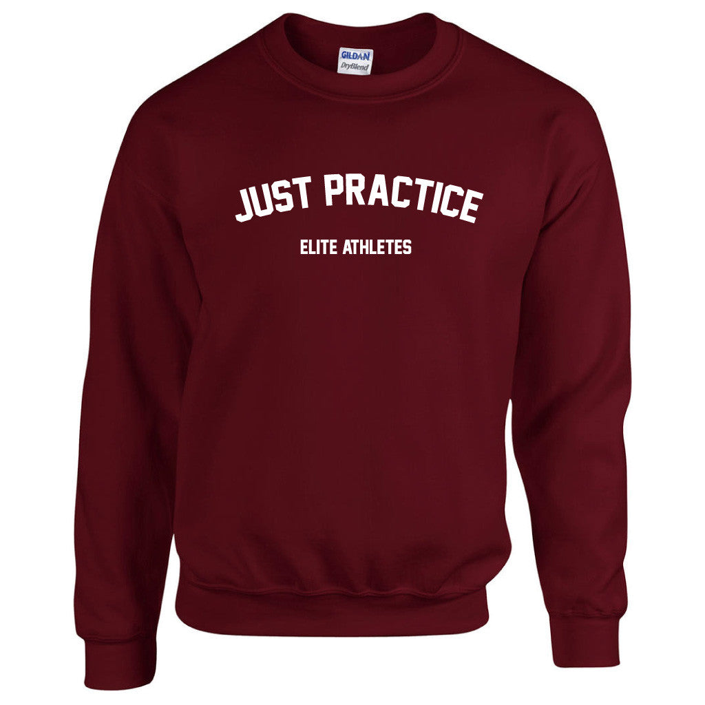 Elite Athletes - Just Practice Sweatshirt