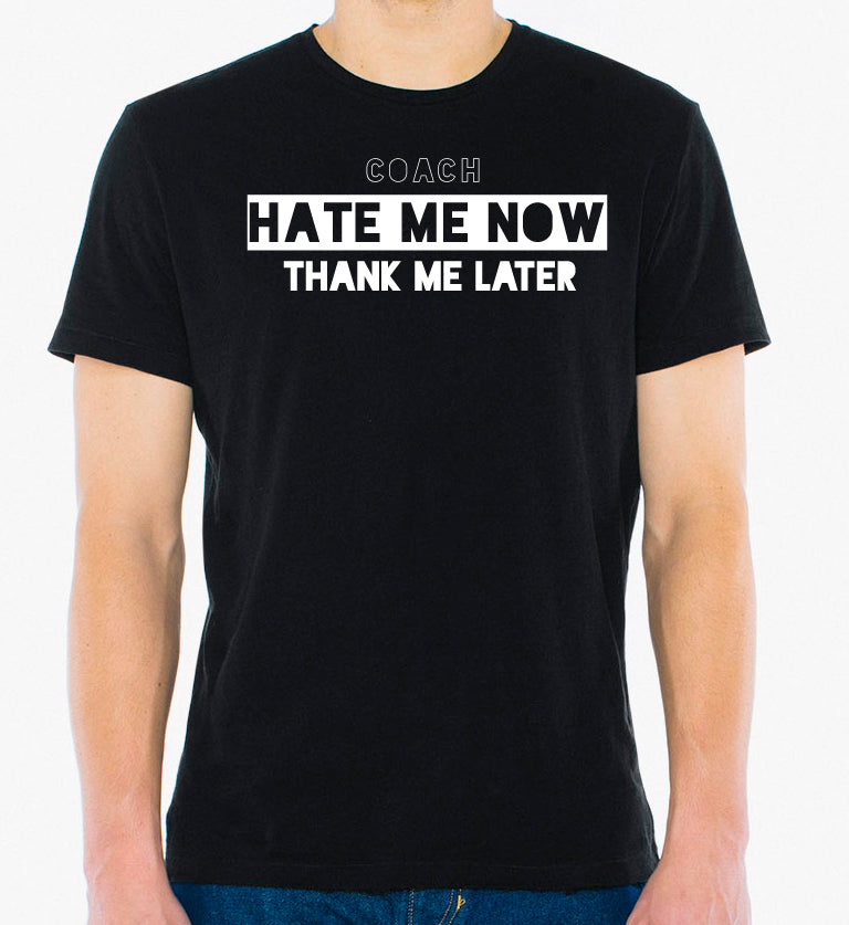Hate me now - thank me later - coach