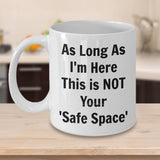As Long As I'm Here This Is NOT Your Safe Space Mug