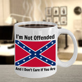 I'm Not Offended And I Don't Care If You Are (Confederate Battle Flag) Mug