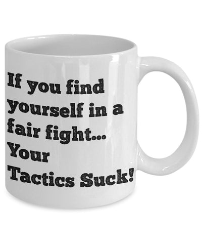 If You Find Yourself In A Fair Fight Your Tactics Suck Mug