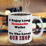 I Enjoy Long Romantic Walks To The Local Gun Shop Mug