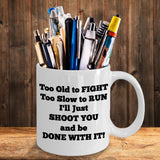 Too Old To Fight Too Slow To Run Mug