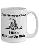 I Ain't Giving Up Shit Mug