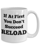 If At First You Don't Succeed RELOAD Mug