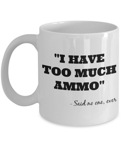 I Have Too Much Ammo Mug