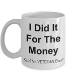 I Did It For The Money Said No VETERAN Ever!