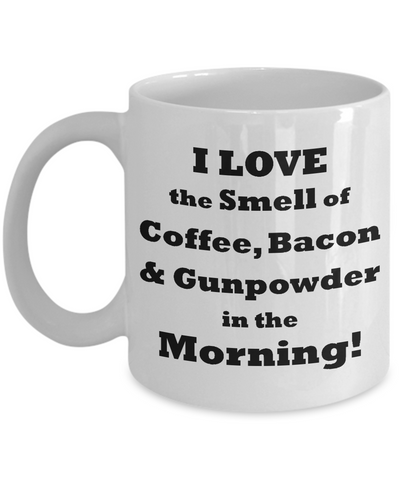 I Love The Smell Of Coffee, Bacon & Gunpowder In The Morning Mug